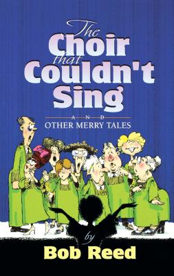 The Choir That Couldn't Sing - Reed, Bob