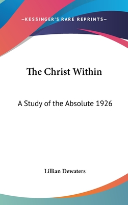 The Christ Within: A Study of the Absolute 1926 - Dewaters, Lillian
