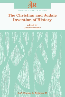 The Christian and Judaic Invention of History - Neusner, Jacob, PhD (Editor)