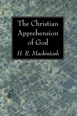 The Christian Apprehension of God - Mackintosh, H R
