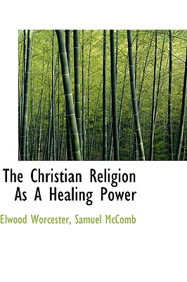 The Christian Religion as a Healing Power - Worcester, Samuel McComb Elwood