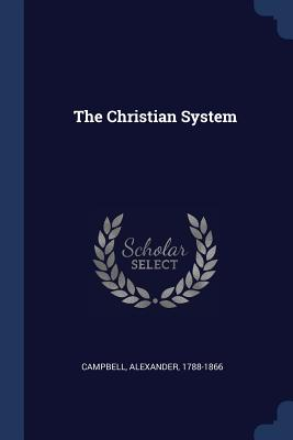 The Christian System - Campbell, Alexander
