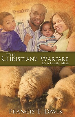 The Christian's Warfare: It's a Family Affair - Davis, Francis L