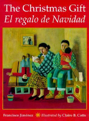 The Christmas Gift: El Regalo de Navidad - Jimenez, Francisco, and Jimnez, Francisco, and Jimanez, Francisco