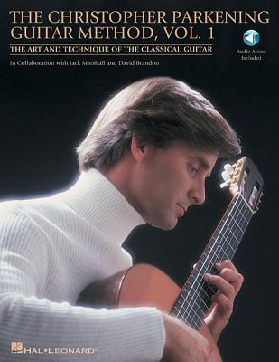 The Christopher Parkening Guitar Method, Vol. 1: The Art and Technique of the Classical Guitar - Parkening, Christopher, and Marshall, Jack, and Brandon, David