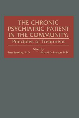 The Chronic Psychiatric Patient in the Community: Principles of Treatment - Budson, R D (Editor)
