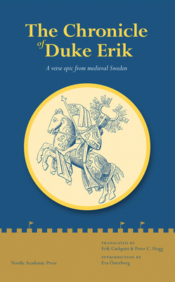 The Chronicle of Duke Erik: A Verse Epic from Medieval Sweden - Carlquist, Erik (Translated by)