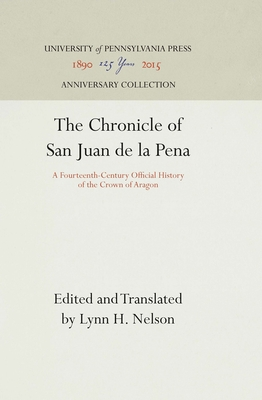 The Chronicle of San Juan de La Pena: A Fourteenth-Century Official History of the Crown of Aragon - Nelson, Lynn H