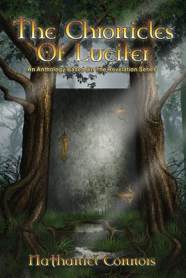 The Chronicles of Lucifer: An Anthology Based on the Revelation Series - Connors, Nathaniel, and Marquitz, Tim (Editor)