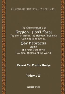 The Chronography of Gregory AB?'L Faraj the Son of Aaron, the Hebrew Physician Commonly Known as Bar Hebraeus Being the First Part of His Political History of the World (Volume 2) - Bar Hebraeus, Gregory, and Budge, E W (Translated by)