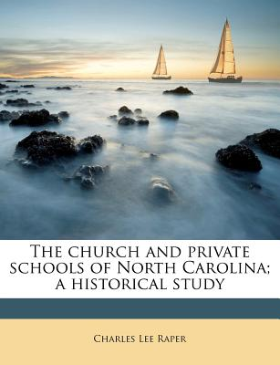 The Church and Private Schools of North Carolina; A Historical Study - Raper, Charles Lee