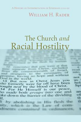 The Church and Racial Hostility: A History of Interpretation of Ephesians 2:11-22 - Rader, William H