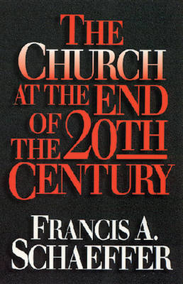 The Church at the End of the Twentieth Century: Including The Church Before the Watching World - Schaeffer, Francis A, and Dennis, Lane T, PH.D. (Foreword by)