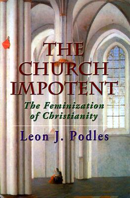 The Church Impotent: The Feminization of Christianity - Podles, Leon J