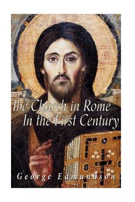The Church in Rome in the First Century - Edmundson, George