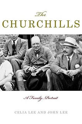 The Churchills: A Family Portrait - Lee, Celia, and Lee, John