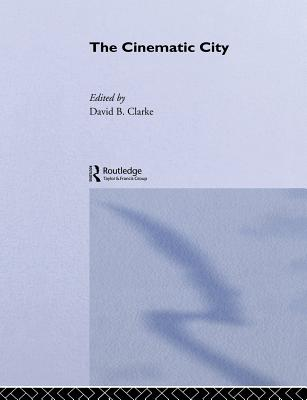 The Cinematic City - Clarke, David (Editor)