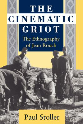 The Cinematic Griot: The Ethnography of Jean Rouch - Stoller, Paul