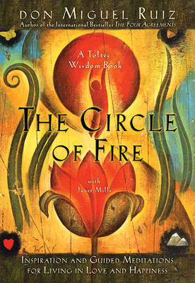 The Circle of Fire: Inspiration and Guided Meditations for Living in Love and Happiness - Ruiz, Don Miguel, and Mills, Janet