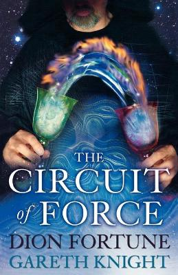 The Circuit of Force: Occult Dynamics of the Etheric Vehicle - Fortune, Dion, and Knight, Gareth