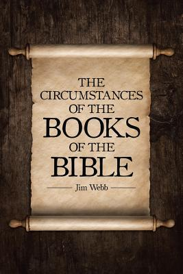 The Circumstances of the Books of the Bible - Webb, Jim