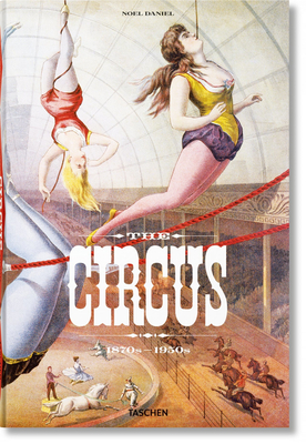 The Circus. 1870s-1950s - Granfield, Linda, and Dahlinger, Fred, and Daniel, Noel (Editor)