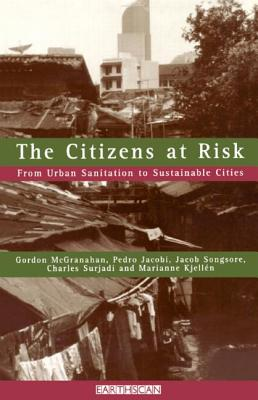 The Citizens at Risk: From Urban Sanitation to Sustainable Cities - McGranahan, Gordon