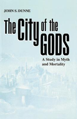 The City of the Gods: A Study in Myth and Mortality - Dunne, John S