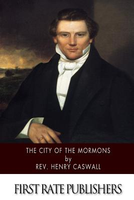 The City of the Mormons - Caswall, Rev Henry