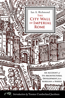 The City Wall of Imperial Rome: An Account of Its Architectural Development from Aurelian to Narses - Richmond, Ian A, and Jacobsen, Torsten Cumberland (Introduction by)