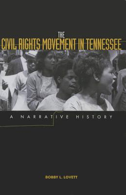The Civil Rights Movement in Tennessee: A Narrative History - Lovett, Bobby L