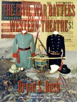 The Civil War Battles of the Western Theatre - Bush, Bryan S, and Crutcher, Walter (Foreword by)