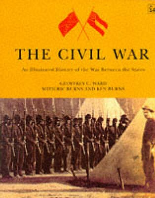 The Civil War - Ward, Geoffrey C., and Burns, Ric, and Burns, Ken