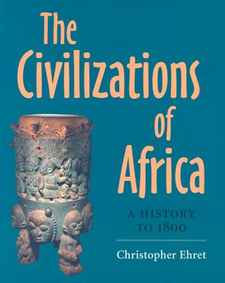 The Civilizations of Africa: A History to 1800 a History to 1800 - Ehret, Christopher