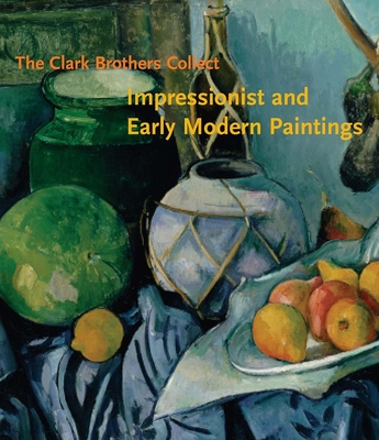 The Clark Brothers Collect: Impressionist and Early Modern Paintings - Ganz, James A, and Conforti, Michael, and Harris, Neil