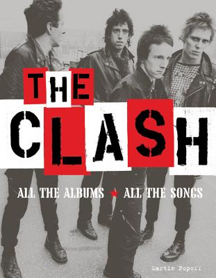 The Clash: All the Albums, All the Songs - Popoff, Martin