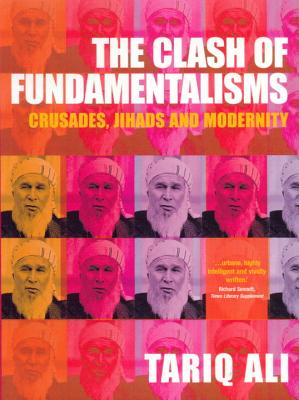 The Clash of Fundamentalisms: Crusades, Jihads and Modernity - Ali, Tariq