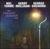 The Classic Concert Live - Mel Tormé/Gerry Mulligan/George Shearing