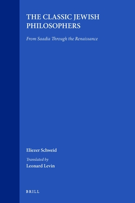 The Classic Jewish Philosophers: From Saadia Through the Renaissance - Schweid, Eliezer