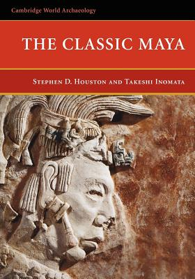 The Classic Maya - Houston, Stephen D