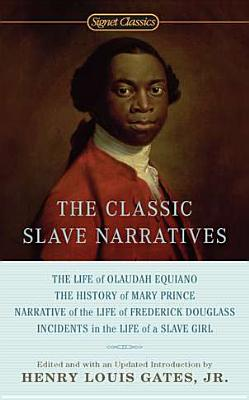 The Classic Slave Narratives - Gates, Henry Louis, Jr. (Editor), and Gates, Jr Henry (Editor)