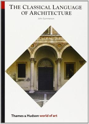The Classical Language of Architecture - Summerson, John