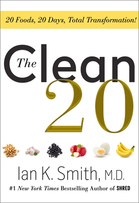 The Clean 20: 20 Foods, 20 Days, Total Transformation - Smith, Ian K