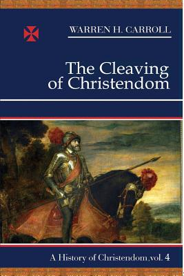 The Cleaving of Christendom - Carroll, Warren H