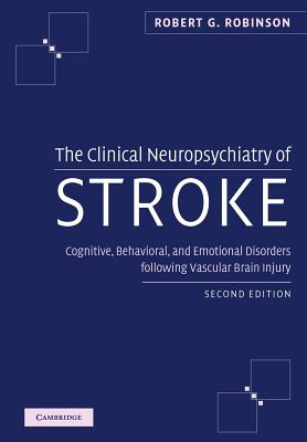 The Clinical Neuropsychiatry of Stroke: Cognitive, Behavioral and Emotional Disorders following Vascular Brain Injury - Robinson, Robert G.