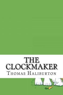 The Clockmaker - Haliburton, Thomas Chandler