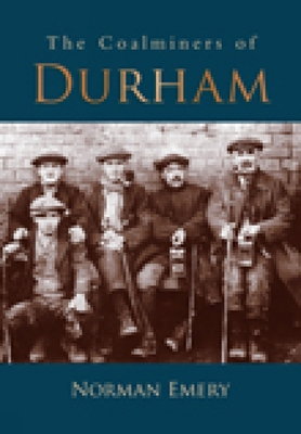 The Coalminers of Durham - Emery, Norman