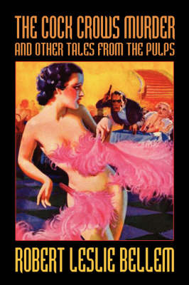 The Cock Crows Murder and Other Tales from the Pulps - Bellem, Robert Leslie, and Schweitzer, Darrell
