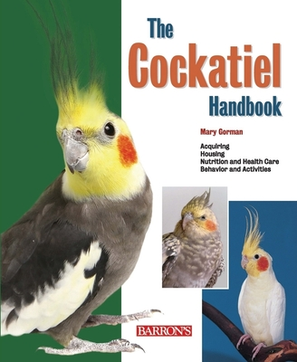 The Cockatiel Handbook - Gorman, Mary