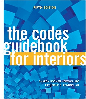 The Codes Guidebook for Interiors - Harmon, Sharon Koomen, and Kennon, Katherine E.